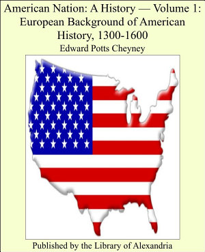 American Nation  A History  Volume 1  European Background of American History  1300 1600 PDF