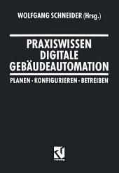 Praxiswissen Digitale Gebäudeautomation: Planen, Konfigurieren, Betreiben