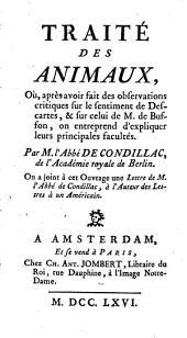 Traité des animaux: où après avoir fait des observations critiques sur le sentiment de Descartes & sur celui de M. de Buffon, on entreprend d'expliquer leurs principales facultés, Volume1
