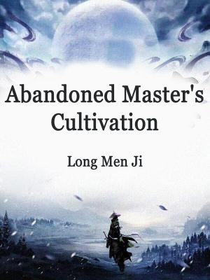Abandoned Master s Cultivation