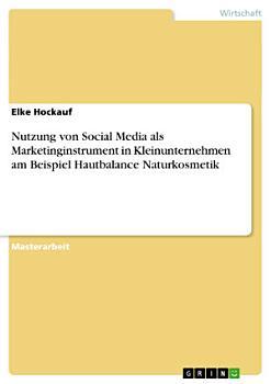 Nutzung von Social Media als Marketinginstrument in Kleinunternehmen am Beispiel Hautbalance Naturkosmetik PDF