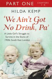 'We Ain't Got No Drink, Pa':: Part 1