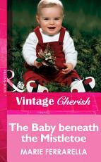The Baby beneath the Mistletoe  Mills   Boon Vintage Cherish  PDF