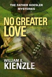 No Greater Love: The Father Koesler Mysteries:, Book 21