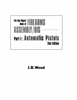 The Gun Digest Book of Firearms Assembly Disassembly Part I   Automatic Pistols PDF