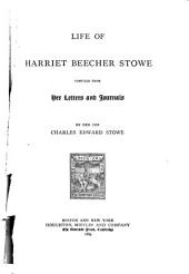 Life of Harriet Beecher Stowe: Compiled from Her Letters and Journals