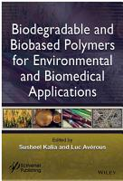 Biodegradable and Biobased Polymers for Environmental and Biomedical Applications PDF