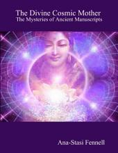 The Divine Cosmic Mother. The Mysteries of Ancient Manuscripts