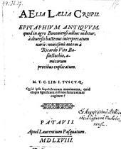 Aelia Laelia Crispis. Epitaphium antiquum, quod in agro Bononiensi adhuc uidetur ... nouissime autem ... explicatum