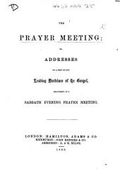 The Prayer Meeting; Or, Addresses on a Few of the Leading Doctrines of the Gospel, Etc