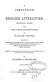 A Compendium of English Literature: Chronologically Arranged, from Sir John Mandeville to William Cowper : Consisting of Biographical Sketches of the Authors, Selections from Their Works, with Notes, Explanatory, Illustrative, and Directing to the Best Editions and to Various Criticisms : Designed as a Text-book for the Higher Classes in Schools and for Junior Classes in Colleges, as Well as for Private Reading