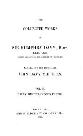 The Collected Works of Sir Humphry Davy ...: Early miscellaneous papers from 1799 to 1805, with an introductory lecture and outlines of lectures on chemistry, delivered in 1802 and 1804