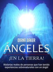 Ángeles En La Tierra: Historias reales de personas que han tenido experiencias sobrenaturales con un ángel