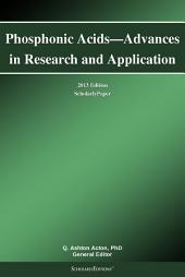 Phosphonic Acids—Advances in Research and Application: 2013 Edition: ScholarlyPaper