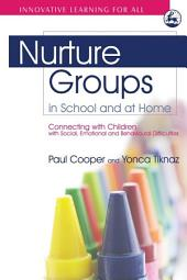 Nurture Groups in School and at Home: Connecting with Children with Social, Emotional and Behavioural Difficulties