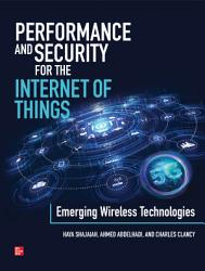 Performance and Security for the Internet of Things  Emerging Wireless Technologies PDF