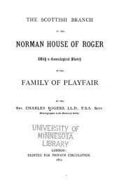 The Scottish Branch of the Norman House of Roger, with a Genealogical Sketch of the Family of Playfair