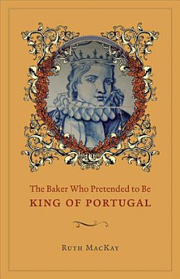 The Baker Who Pretended to Be King of Portugal PDF