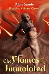 Ardalia: The Flames of the Immolated (Book Three)