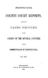 Pennsylvania County Court Reports: Containing Cases Decided in the Courts of the Several Counties of the Commonwealth of Pennsylvania, Volume 14