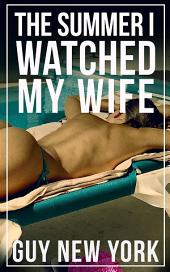 The Summer I Watched My Wife: Tales of a new hotwife and how she got there