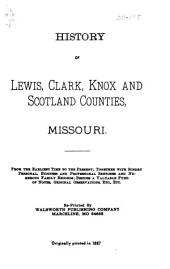 History of Lewis, CLark, Knox and Scotland Counties, Missouri: From the Earliest Time to the Present; Together with Sundry Personal, Business and Professional Sketches and Numerous Family Records ...