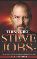 Think Like Steve Jobs  Top 30 Life and Business Lessons from Steve Jobs PDF
