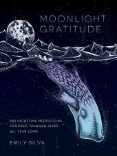 Moonlight Gratitude: 365 Nighttime Meditations for Deep, Tranquil Sleep All Year Long