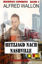 Highway Cowboys 1: Hetzjagd nach Nashville: Ein Trucker-Roman: Cassiopeiapress Spannung/ Edition Bärenklau