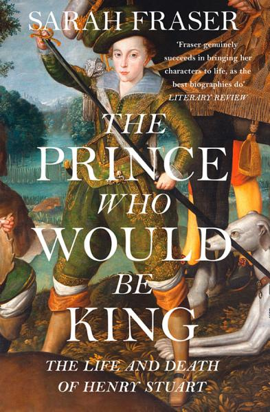 Download The Prince Who Would Be King  The Life and Death of Henry Stuart Book