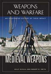Medieval Weapons: An Illustrated History of Their Impact