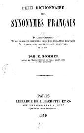 Petit dictionnaire des synonymes français avec 1e leurs definitions 2e de nombreux exemples tirés des meilleurs écrivains 3e l'explication des principaux homonymes français