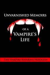 Unvarnished Memoirs of a Vampire's Life