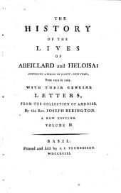 The History Of The Lives Of Abeillard and Heloisa: Comprising A Period Of Eighty-Four Years From 1079 to 1163. With Their Genuine Letters, From The Collection Of Amboise. 2