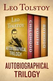Autobiographical Trilogy: Childhood, Youth, and Boyhood