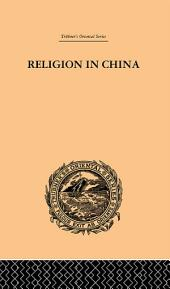 Religion in China: A Brief Account of the Three Religions of the Chinese