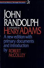 John Randolph: A New Edition with Primary Documents and Introduction by Robert Mccolley