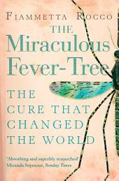 The Miraculous Fever-Tree: Malaria, Medicine and the Cure that Changed the World (Text Only)