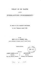 What is of Faith as to Everlasting Punishment?: In Reply to Dr. Farrar's Challenge in His Eternal Hope, 1879