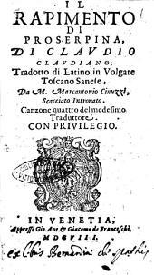 Il rapimento di Proserpina, di Claudio Claudiano; tradotto di latino in volgare toscano sanese, da M. Marcantonio Cinuzzi, Scacciato Intronato. Canzone quattro del medesimo traduttore