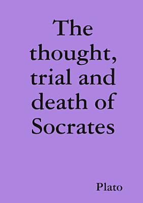 The thought  trial and death of Socrates