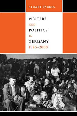 Writers and Politics in Germany  1945 2008 PDF