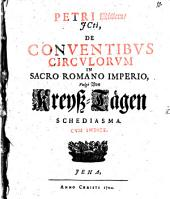 Petri Müllern, JCti, de conventibus circulorum in sacro Romano Imperio, vulgo von Kreyß-Tägen Schediasma