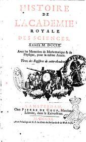 Histoire de l'Académie royale des sciences avec les Mémoires de mathematique & de physique, pour la même année, tires des registres de cette Académie