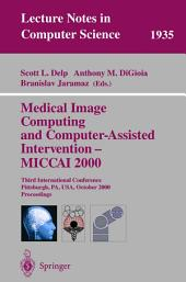 Medical Image Computing and Computer-Assisted Intervention - MICCAI 2000: Third International Conference Pittsburgh, PA, USA, October 11-14, 2000 Proceedings