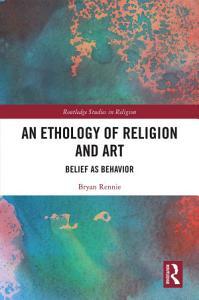 An Ethology of Religion and Art PDF