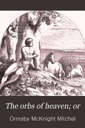 The Orbs of Heaven: Or, The Planetary and Stellar Worlds