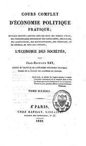 Cours complet d'économie politique pratique: ouvrage destiné à mettre sous les yeux des hommes d'Etat, des propriétaires fonciers et des capitalistes, des savants [...] et en général de tous les citoyens, l'économie des sociétés, Volume6