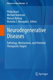 Neurodegenerative Diseases: Pathology, Mechanisms, and Potential Therapeutic Targets
