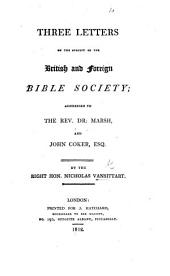 Three Letters on the subject of the British and Foreign Bible Society; addressed to Dr. Marsh, and John Coker, Esq